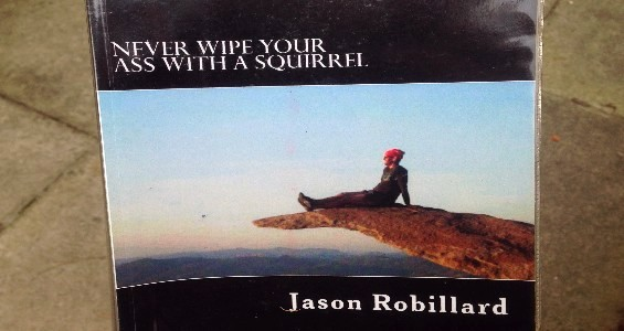 Never Wipe Your Ass with a Squirrel (2013) by Jason Robillard